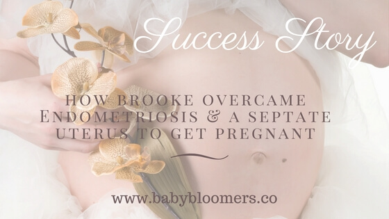 Success Story: How Brooke Overcame Endometriosis & a Septate Uterus to get Pregnant